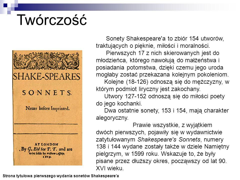 Sonety Twórczość Sonety Shakespeare a to zbiór 154 utworów, traktujących o pięknie, miłości i moralności.