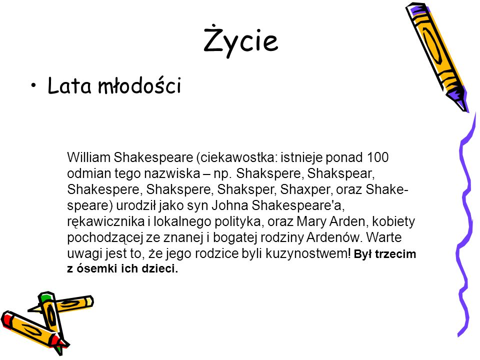 Życie Lata młodości William Shakespeare (ciekawostka: istnieje ponad 100 odmian tego nazwiska – np.