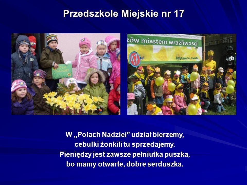 """Przedszkole Miejskie nr 17 W """"Polach Nadziei"""" udział bierzemy, cebulki żonkili tu sprzedajemy. Pieniędzy jest zawsze pełniutka puszka, bo mamy otwarte"""