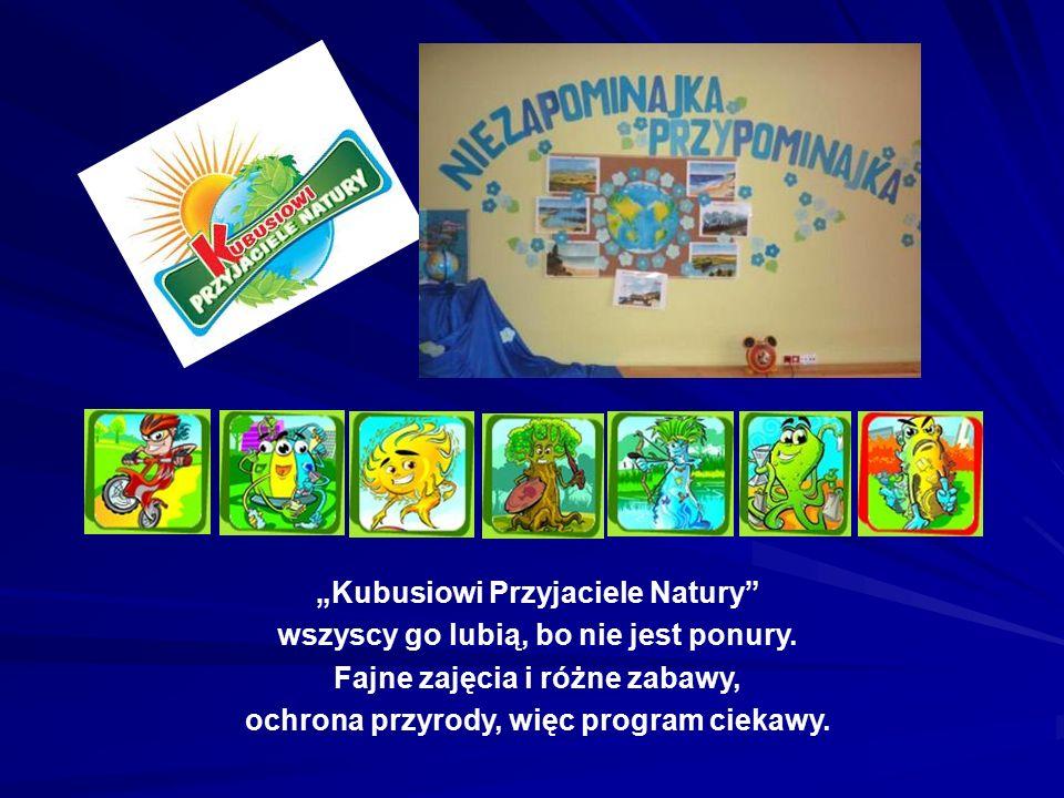 """""""Kubusiowi Przyjaciele Natury"""" wszyscy go lubią, bo nie jest ponury. Fajne zajęcia i różne zabawy, ochrona przyrody, więc program ciekawy."""