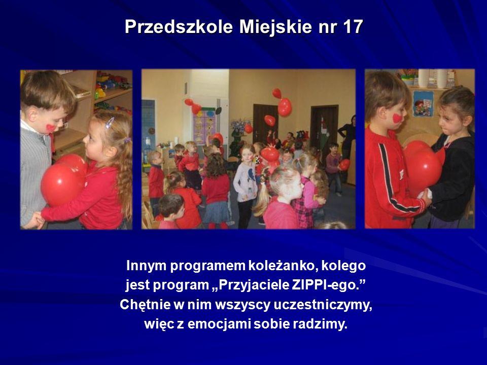 """Przedszkole Miejskie nr 17 Innym programem koleżanko, kolego jest program """"Przyjaciele ZIPPI-ego."""" Chętnie w nim wszyscy uczestniczymy, więc z emocjam"""