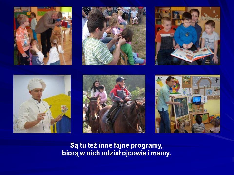 Są tu też inne fajne programy, biorą w nich udział ojcowie i mamy.