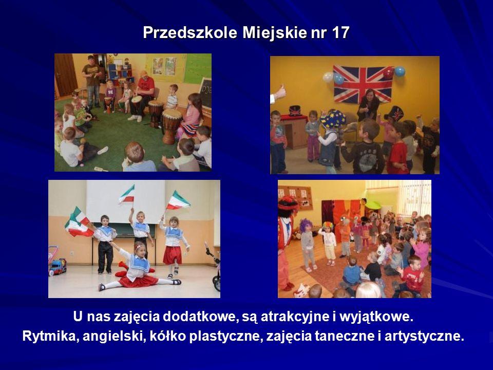 Przedszkole Miejskie nr 17 U nas zajęcia dodatkowe, są atrakcyjne i wyjątkowe. Rytmika, angielski, kółko plastyczne, zajęcia taneczne i artystyczne.