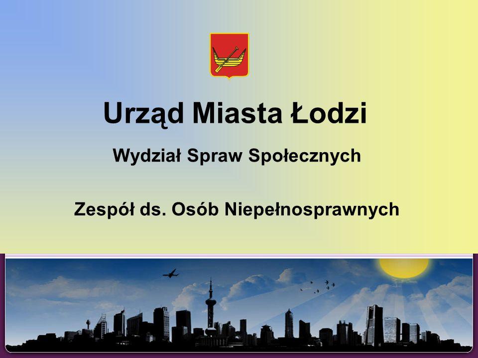 Urząd Miasta Łodzi Wydział Spraw Społecznych Zespół ds. Osób Niepełnosprawnych