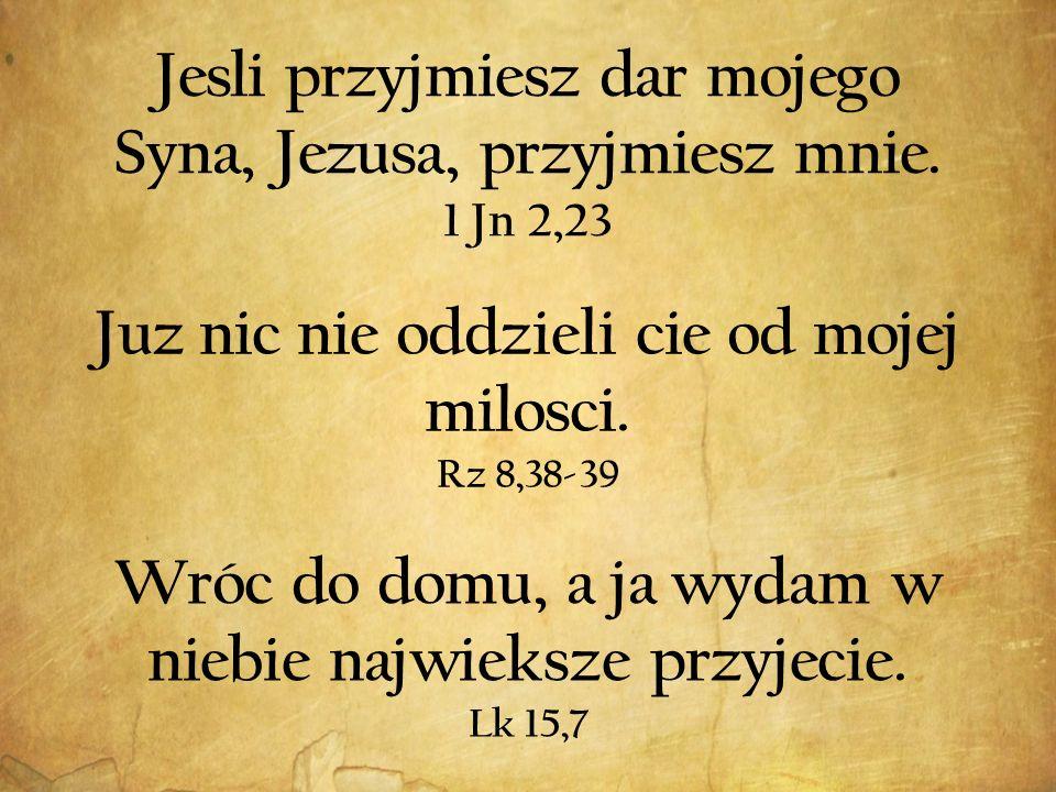 Jesli przyjmiesz dar mojego Syna, Jezusa, przyjmiesz mnie.