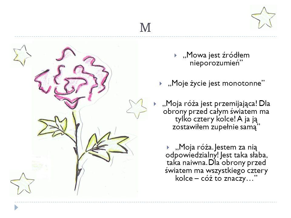 """M  """"Mowa jest źródłem nieporozumień""""  """"Moje życie jest monotonne""""  """"Moja róża jest przemijająca! Dla obrony przed całym światem ma tylko cztery kol"""
