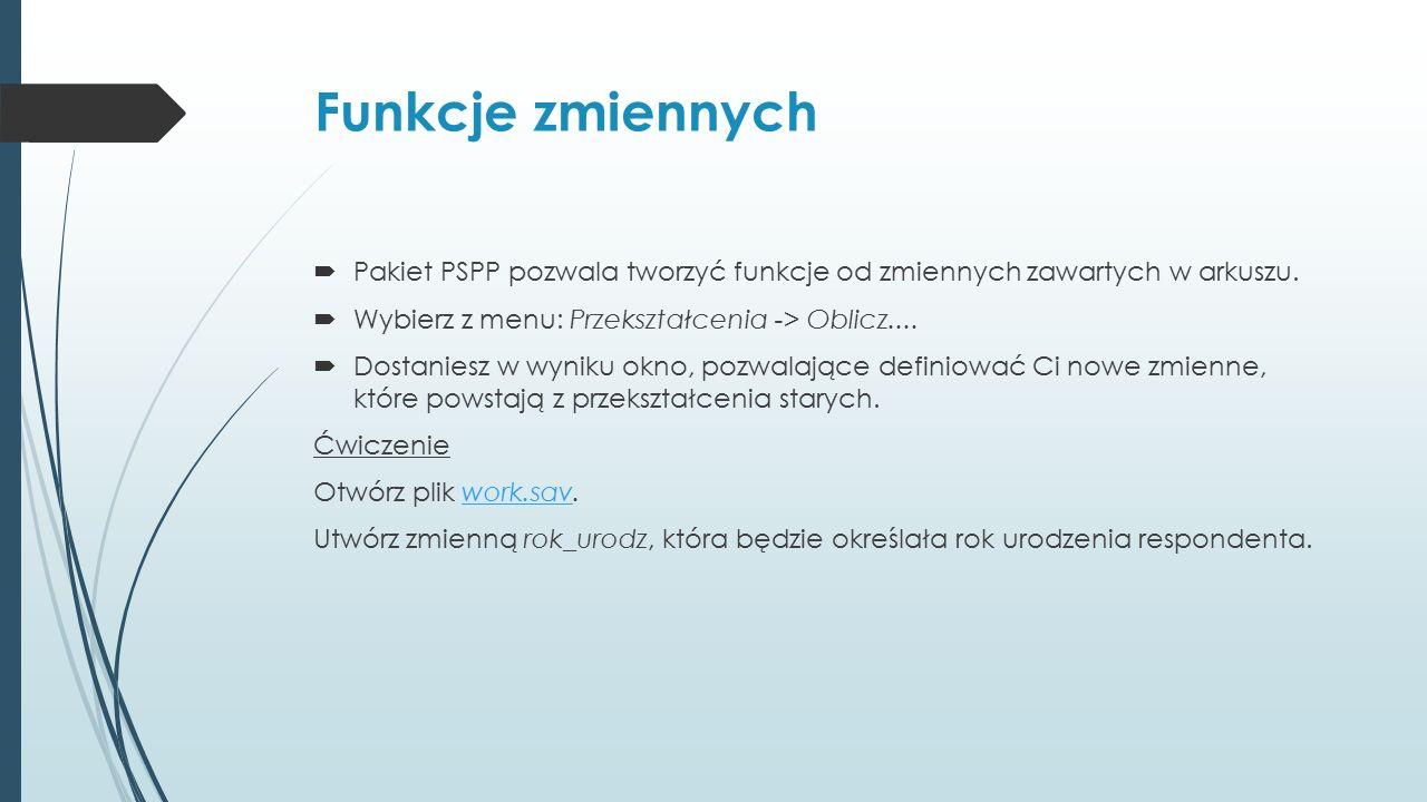 Funkcje zmiennych  Pakiet PSPP pozwala tworzyć funkcje od zmiennych zawartych w arkuszu.