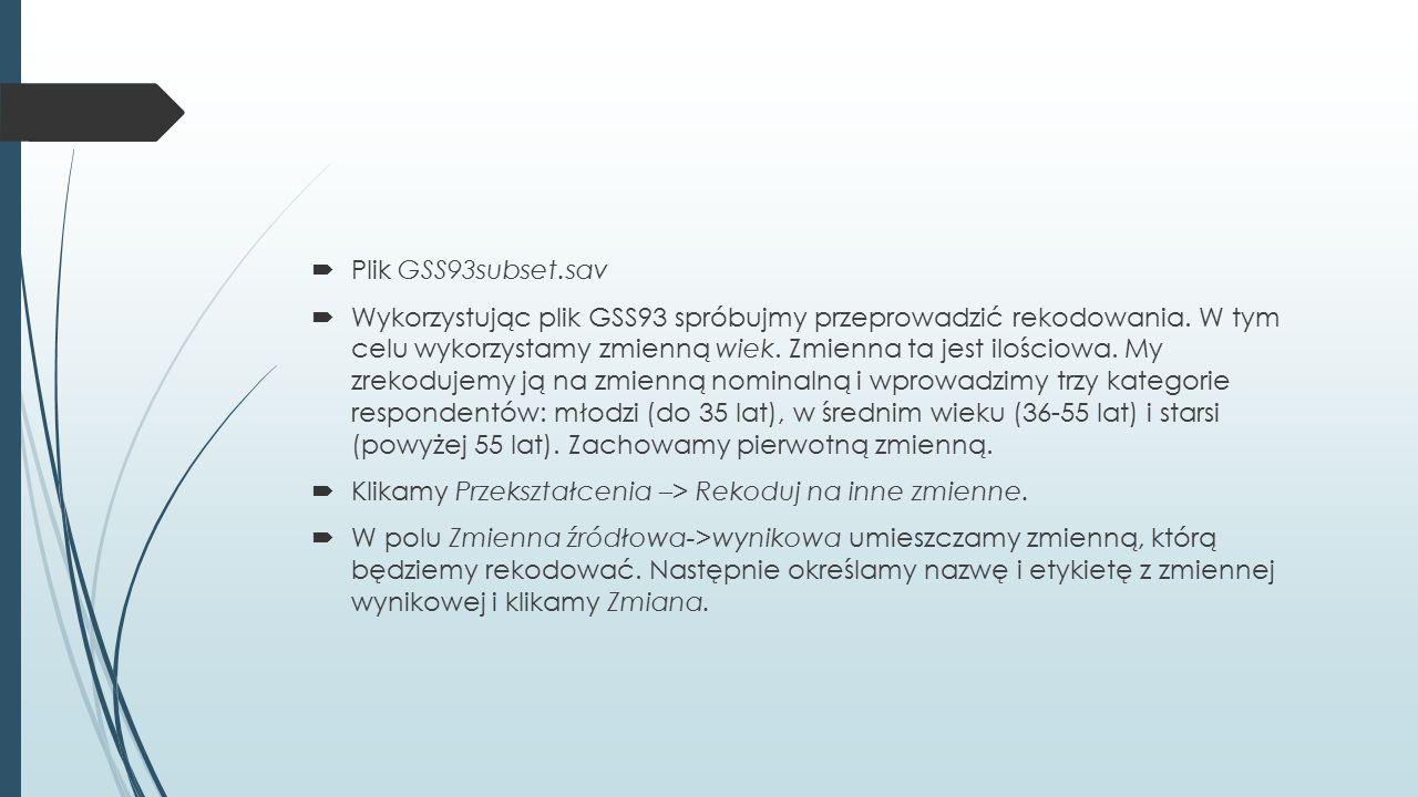  Plik GSS93subset.sav  Wykorzystując plik GSS93 spróbujmy przeprowadzić rekodowania.