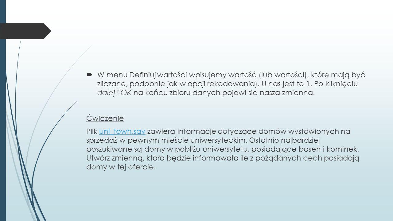 W menu Definiuj wartości wpisujemy wartość (lub wartości), które mają być zliczane, podobnie jak w opcji rekodowania).