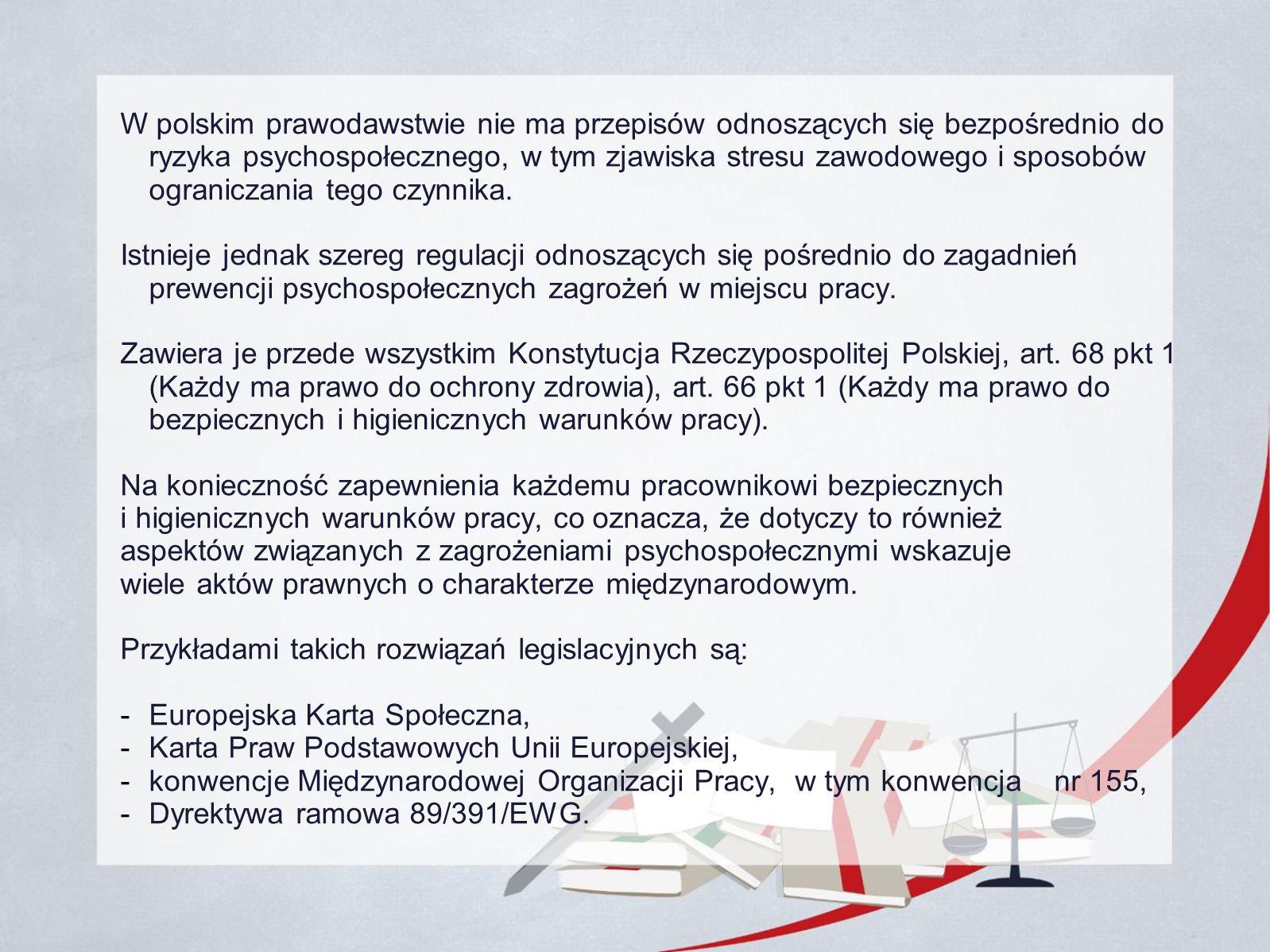 W polskim prawodawstwie nie ma przepisów odnoszących się bezpośrednio do ryzyka psychospołecznego, w tym zjawiska stresu zawodowego i sposobów ograniczania tego czynnika.