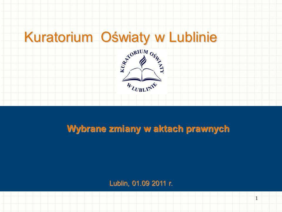 Kuratorium Oświaty w Lublinie Wybrane zmiany w aktach prawnych 1 Lublin, 01.09 2011 r.