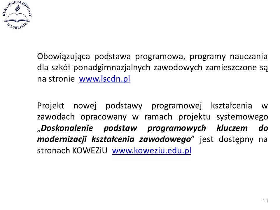 Obowiązująca podstawa programowa, programy nauczania dla szkół ponadgimnazjalnych zawodowych zamieszczone są na stronie www.lscdn.plwww.lscdn.pl Proje