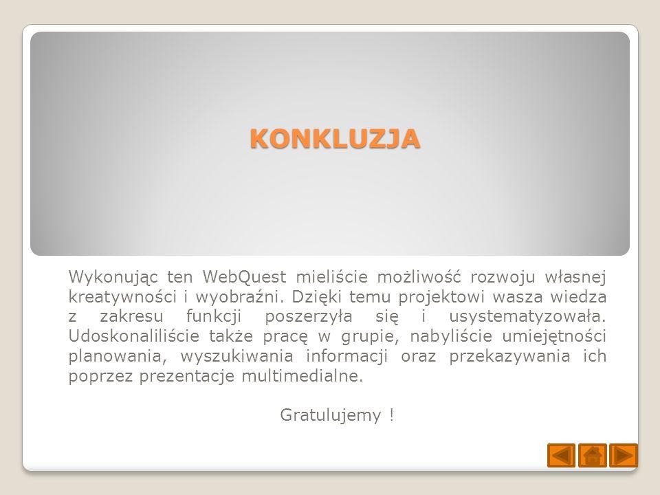 KONKLUZJA Wykonując ten WebQuest mieliście możliwość rozwoju własnej kreatywności i wyobraźni.