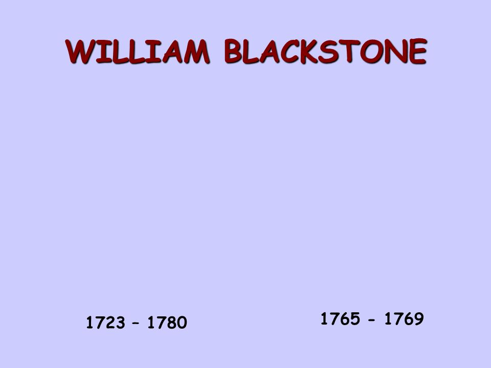 WILLIAM BLACKSTONE 1765 - 1769 1723 – 1780