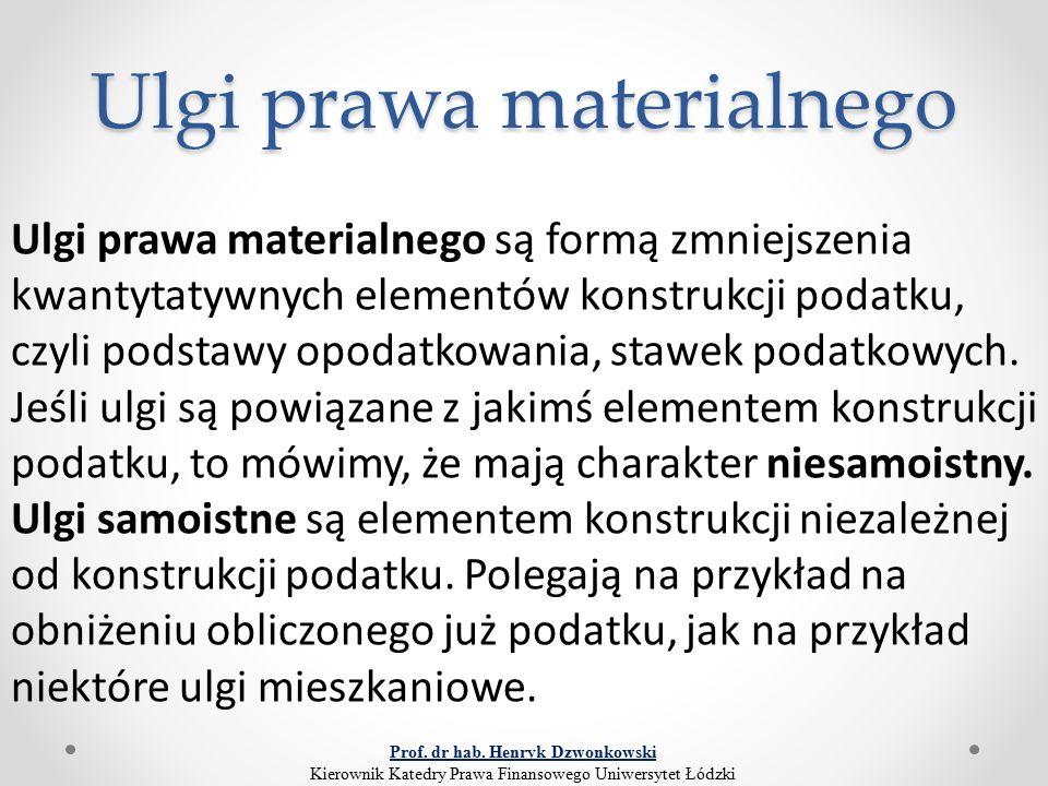 Ulgi prawa materialnego Ulgi prawa materialnego są formą zmniejszenia kwantytatywnych elementów konstrukcji podatku, czyli podstawy opodatkowania, sta
