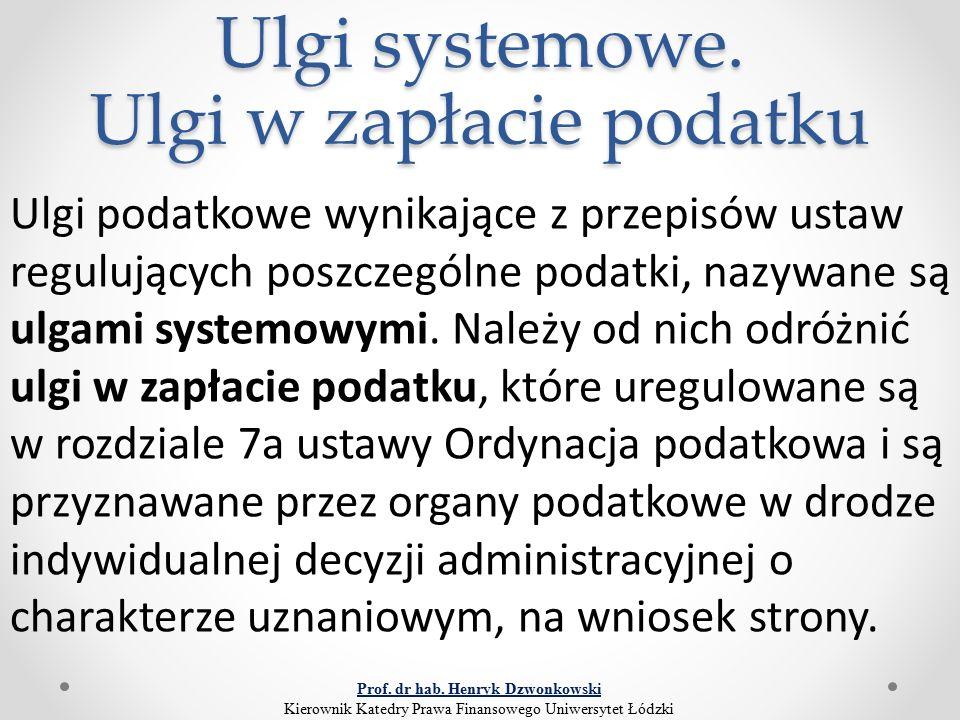 Ulgi systemowe. Ulgi w zapłacie podatku Ulgi podatkowe wynikające z przepisów ustaw regulujących poszczególne podatki, nazywane są ulgami systemowymi.