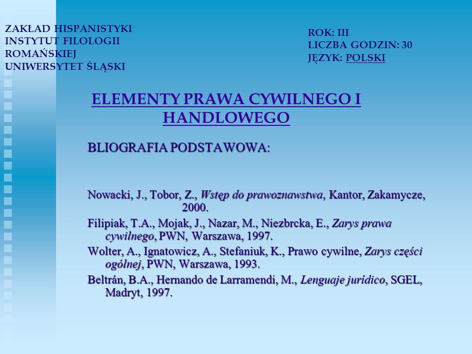 ELEMENTY PRAWA CYWILNEGO I HANDLOWEGO BLIOGRAFIA PODSTAWOWA: Nowacki, J., Tobor, Z., Wstęp do prawoznawstwa, Kantor, Zakamycze, 2000.