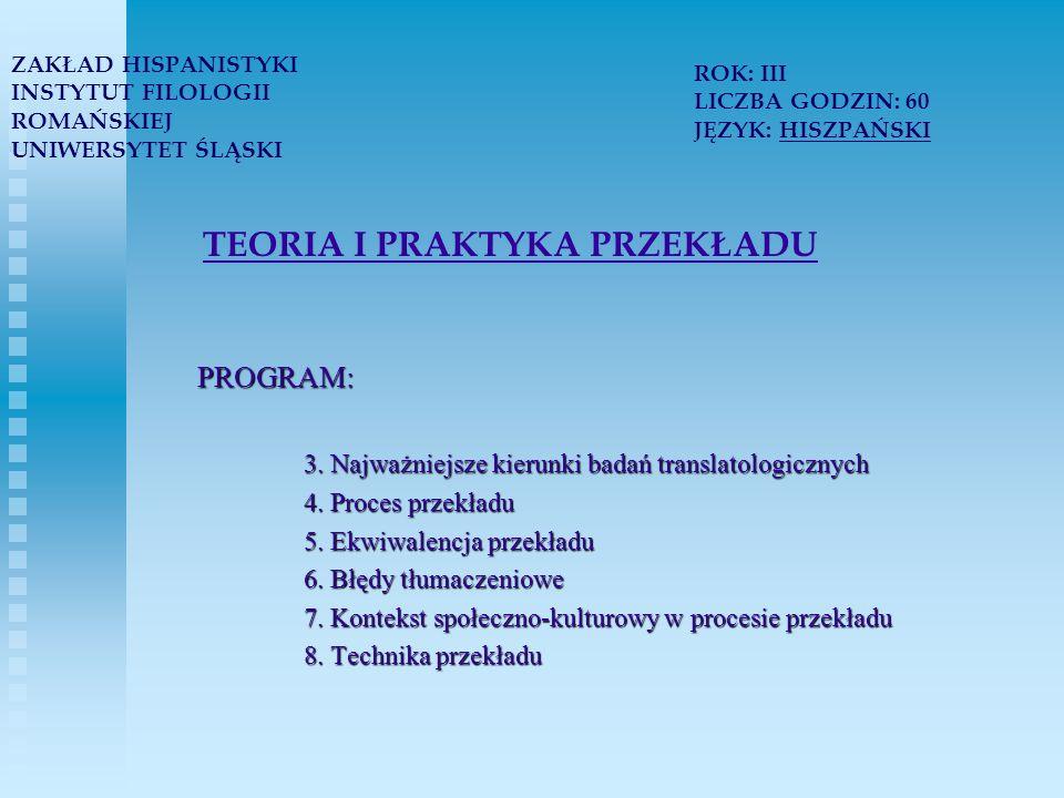 TEORIA I PRAKTYKA PRZEKŁADU PROGRAM: 3. Najważniejsze kierunki badań translatologicznych 4.