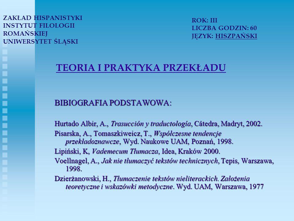 TEORIA I PRAKTYKA PRZEKŁADU BIBIOGRAFIA PODSTAWOWA: Hurtado Albir, A., Trasucción y traductología, Cátedra, Madryt, 2002.