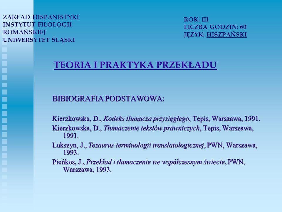 TEORIA I PRAKTYKA PRZEKŁADU BIBIOGRAFIA PODSTAWOWA: Kierzkowska, D., Kodeks tłumacza przysięgłego, Tepis, Warszawa, 1991.