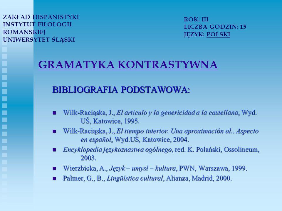 GRAMATYKA KONTRASTYWNA BIBLIOGRAFIA PODSTAWOWA: Wilk-Raciąska, J., El articulo y la genericidad a la castellana, Wyd.
