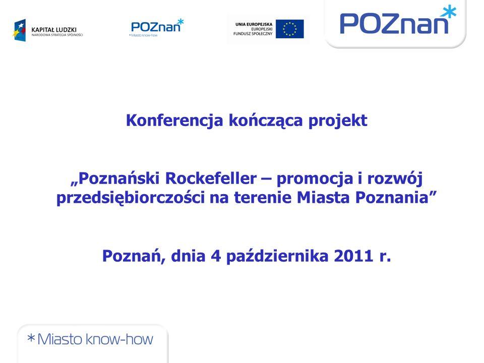 """Konferencja kończąca projekt """"Poznański Rockefeller – promocja i rozwój przedsiębiorczości na terenie Miasta Poznania Poznań, dnia 4 października 2011 r."""