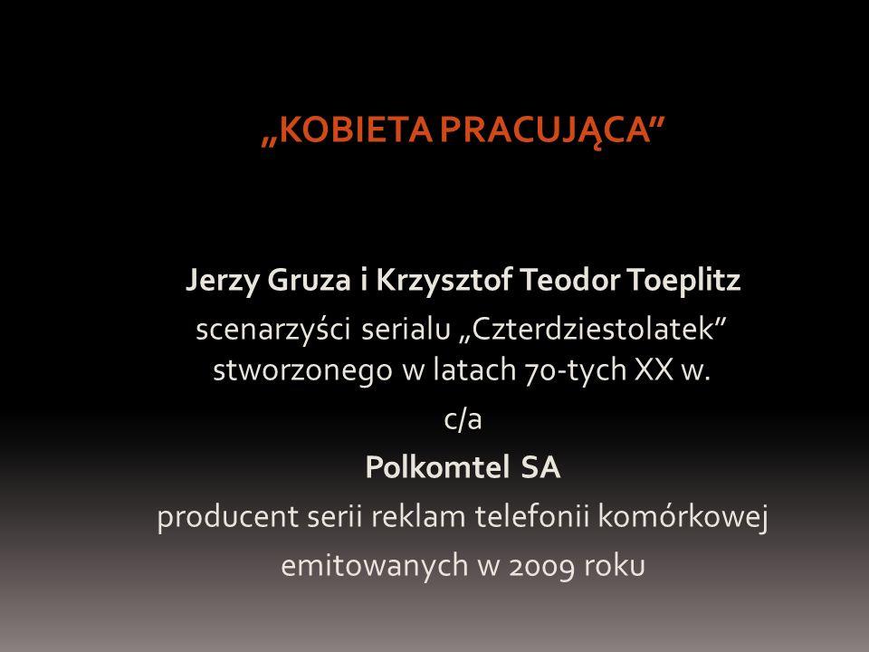 """""""KOBIETA PRACUJĄCA Jerzy Gruza i Krzysztof Teodor Toeplitz scenarzyści serialu """"Czterdziestolatek stworzonego w latach 70-tych XX w."""