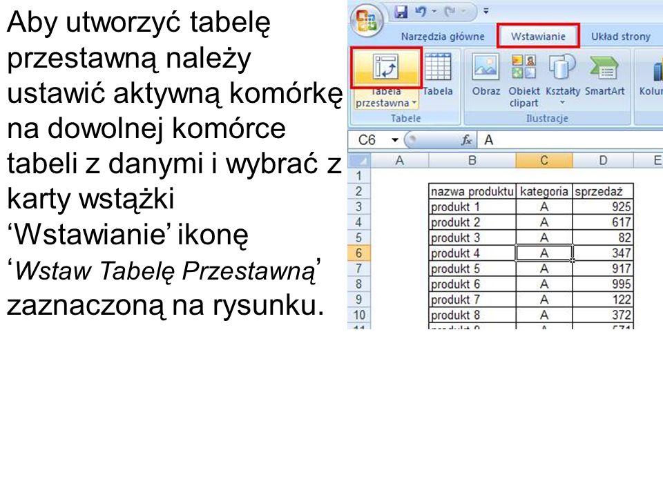 Aby utworzyć tabelę przestawną należy ustawić aktywną komórkę na dowolnej komórce tabeli z danymi i wybrać z karty wstążki 'Wstawianie' ikonę ' Wstaw Tabelę Przestawną ' zaznaczoną na rysunku.