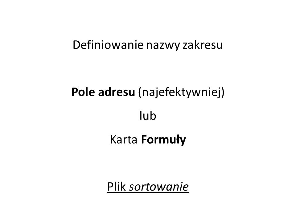 Definiowanie nazwy zakresu Pole adresu (najefektywniej) lub Karta Formuły Plik sortowanie