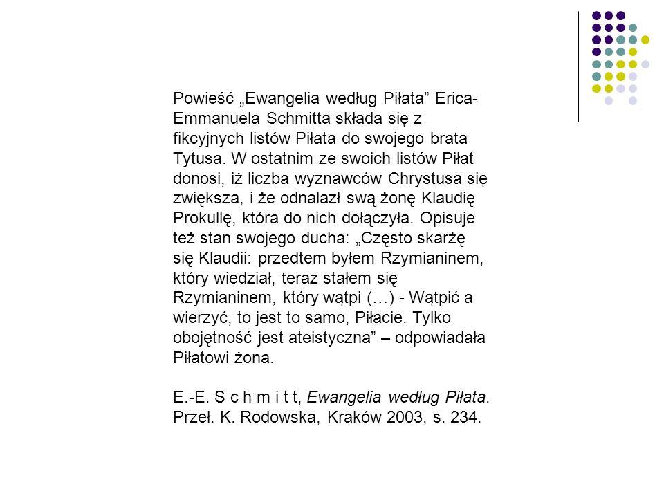 """Powieść """"Ewangelia według Piłata"""" Erica- Emmanuela Schmitta składa się z fikcyjnych listów Piłata do swojego brata Tytusa. W ostatnim ze swoich listów"""