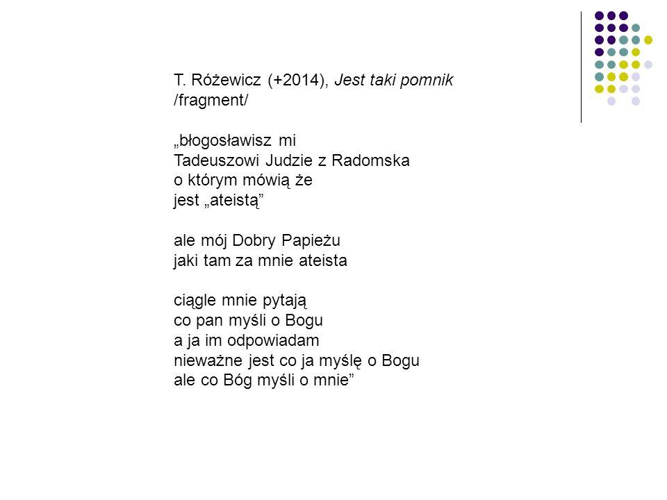 """T. Różewicz (+2014), Jest taki pomnik /fragment/ """"błogosławisz mi Tadeuszowi Judzie z Radomska o którym mówią że jest """"ateistą"""" ale mój Dobry Papieżu"""
