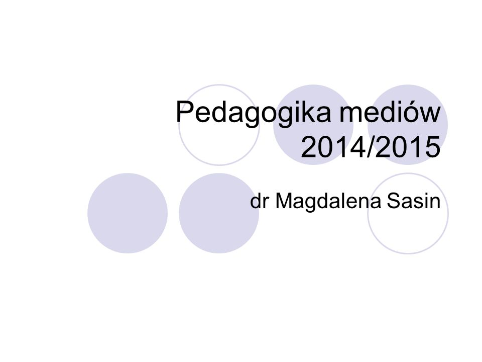 Pedagogika mediów 2014/2015 dr Magdalena Sasin