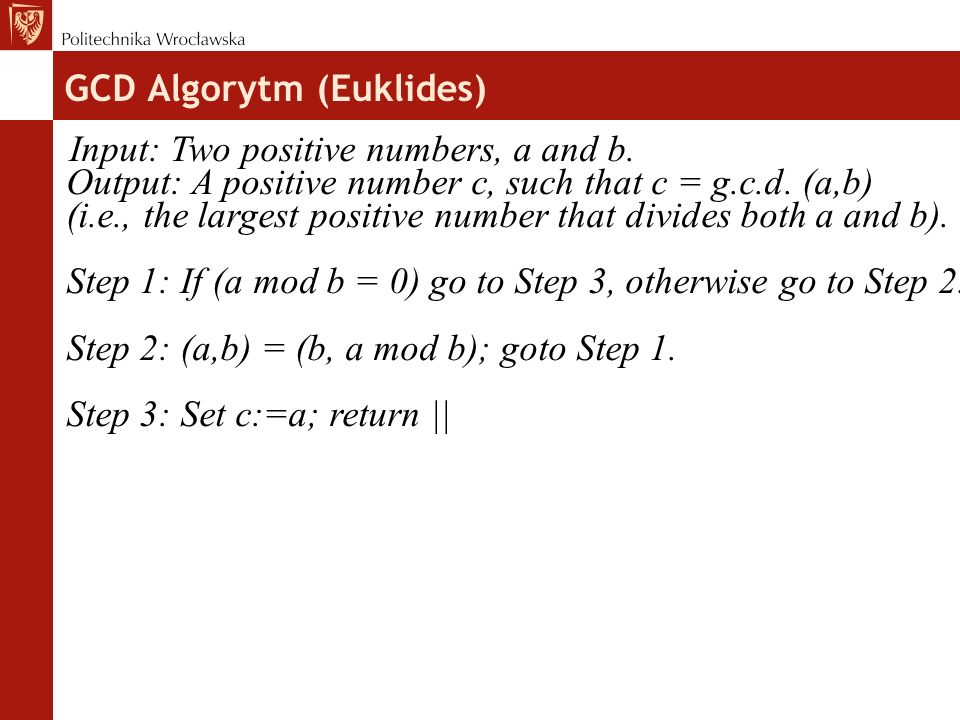 Input: Two positive numbers, a and b.Output: A positive number c, such that c = g.c.d.