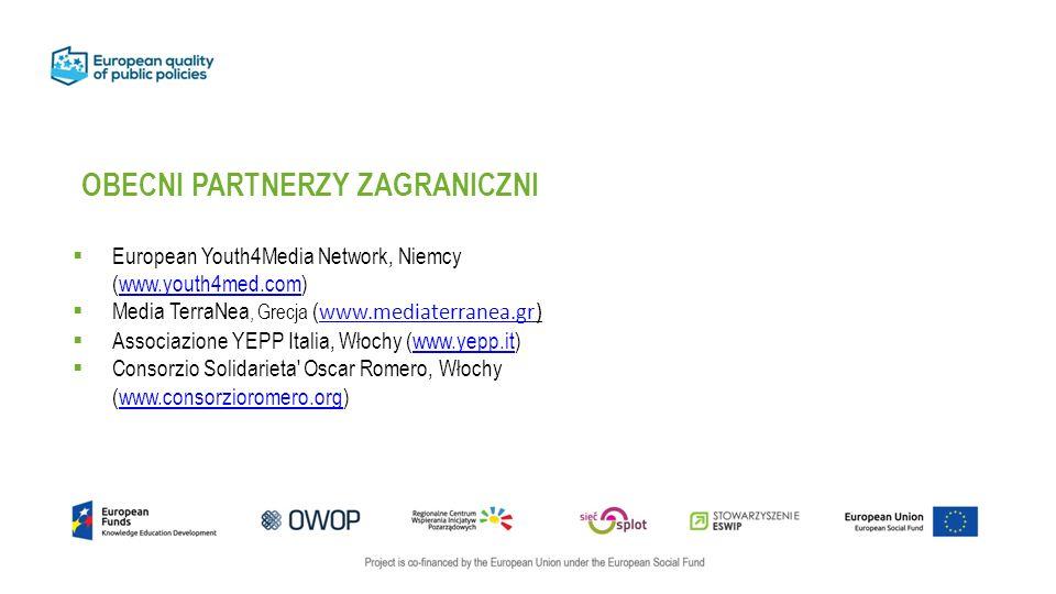 OBECNI PARTNERZY ZAGRANICZNI  European Youth4Media Network, Niemcy (www.youth4med.com)www.youth4med.com  Media TerraNea, Grecja ( www.mediaterranea.gr) www.mediaterranea.gr  Associazione YEPP Italia, Włochy (www.yepp.it)www.yepp.it  Consorzio Solidarieta Oscar Romero, Włochy (www.consorzioromero.org)www.consorzioromero.org