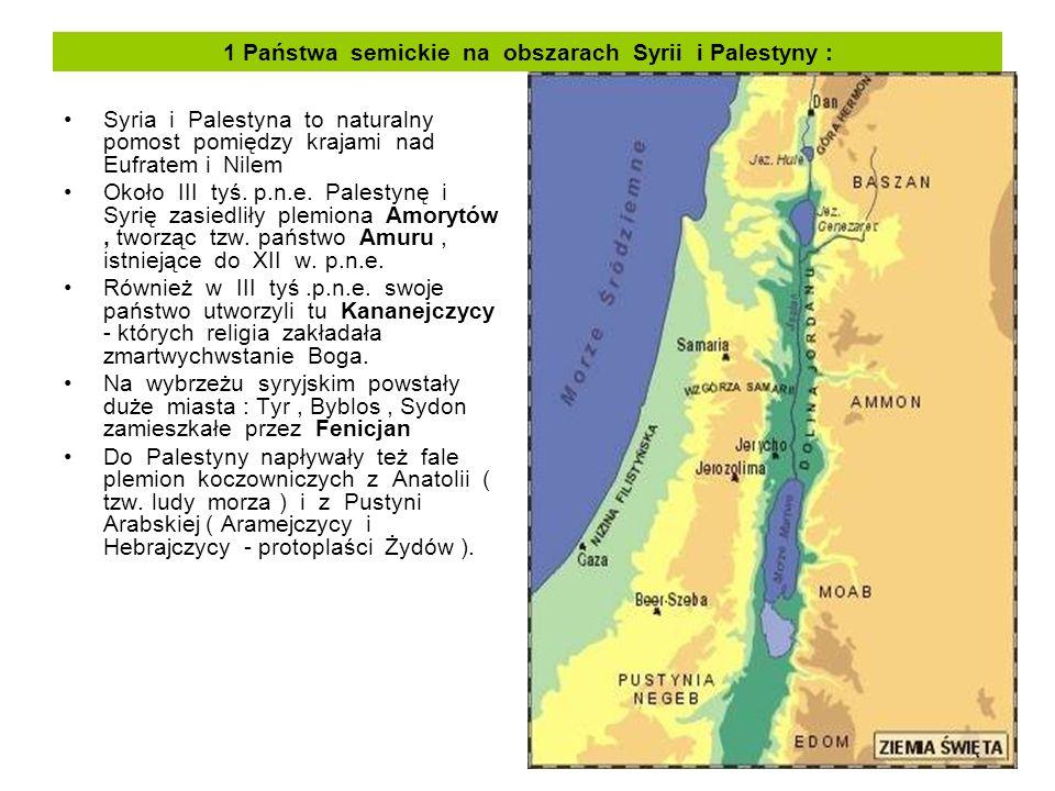1 Państwa semickie na obszarach Syrii i Palestyny : Syria i Palestyna to naturalny pomost pomiędzy krajami nad Eufratem i Nilem Około III tyś.