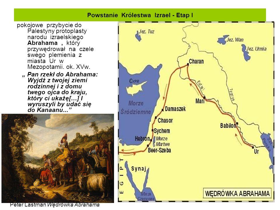 Powstanie Królestwa Izrael - Etap I pokojowe przybycie do Palestyny protoplasty narodu izraelskiego Abrahama, który przywędrował na czele swego plemienia z miasta Ur w Mezopotamii.