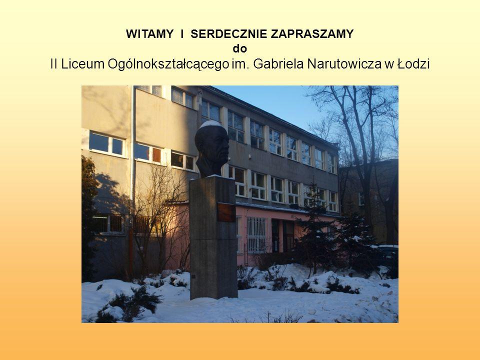 WITAMY I SERDECZNIE ZAPRASZAMY do II Liceum Ogólnokształcącego im. Gabriela Narutowicza w Łodzi