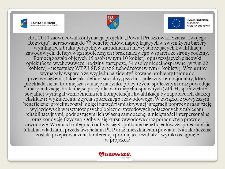 """Rok 2010 zaowocował kontynuacją projektu """"Powiat Pruszkowski Szansą Twojego Rozwoju"""", adresowaną do 77 beneficjentów, napotykających w swym życiu bari"""