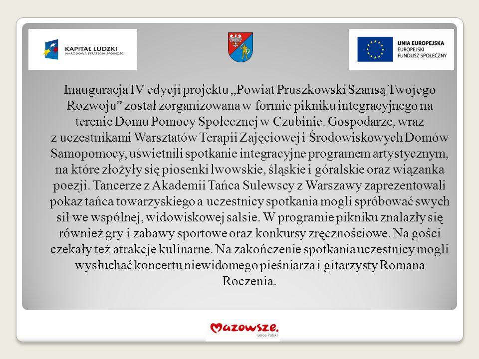"""Inauguracja IV edycji projektu """"Powiat Pruszkowski Szansą Twojego Rozwoju został zorganizowana w formie pikniku integracyjnego na terenie Domu Pomocy Społecznej w Czubinie."""