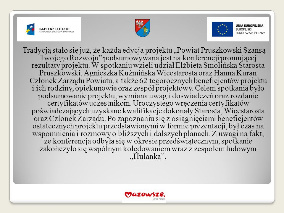 """Tradycją stało się już, że każda edycja projektu """"Powiat Pruszkowski Szansą Twojego Rozwoju podsumowywana jest na konferencji promującej rezultaty projektu."""