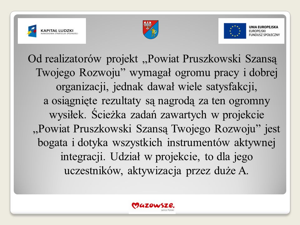 """Od realizatorów projekt """"Powiat Pruszkowski Szansą Twojego Rozwoju"""" wymagał ogromu pracy i dobrej organizacji, jednak dawał wiele satysfakcji, a osiąg"""