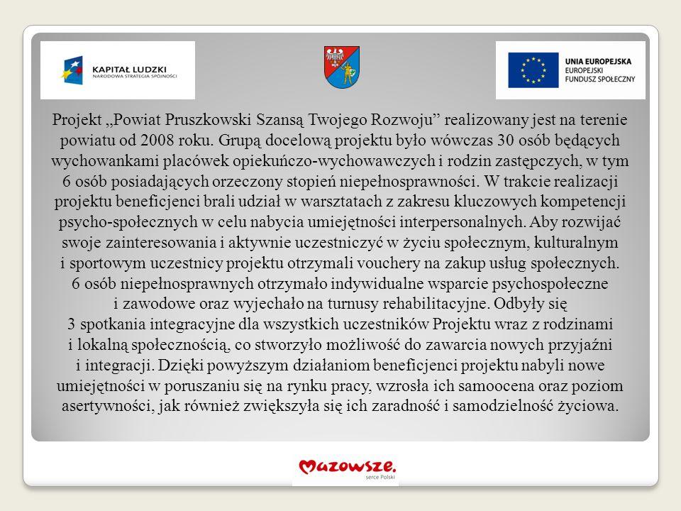"""Projekt """"Powiat Pruszkowski Szansą Twojego Rozwoju"""" realizowany jest na terenie powiatu od 2008 roku. Grupą docelową projektu było wówczas 30 osób będ"""