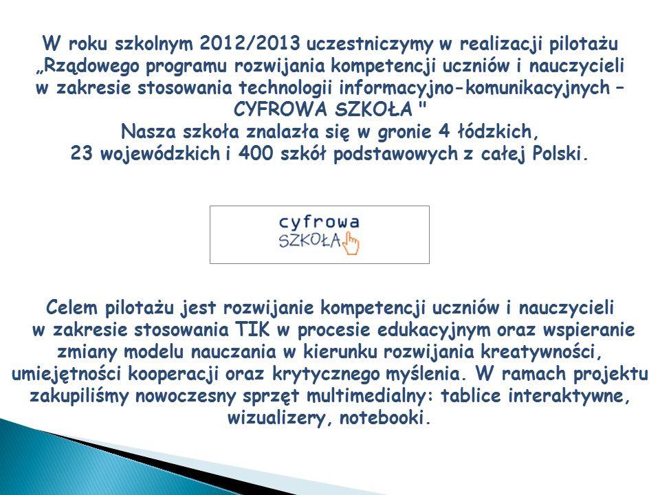 """W roku szkolnym 2012/2013 uczestniczymy w realizacji pilotażu """"Rządowego programu rozwijania kompetencji uczniów i nauczycieli w zakresie stosowania t"""