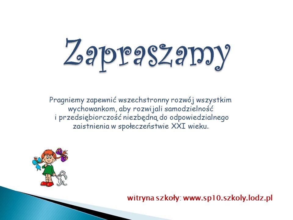 witryna szkoły: www.sp10.szkoly.lodz.pl Pragniemy zapewnić wszechstronny rozwój wszystkim wychowankom, aby rozwijali samodzielność i przedsiębiorczość
