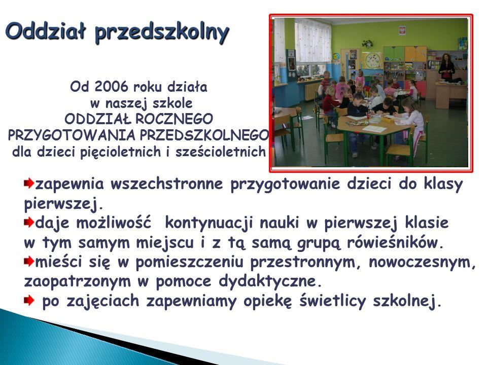 Od 2006 roku działa w naszej szkole ODDZIAŁ ROCZNEGO PRZYGOTOWANIA PRZEDSZKOLNEGO dla dzieci pięcioletnich i sześcioletnich zapewnia wszechstronne prz