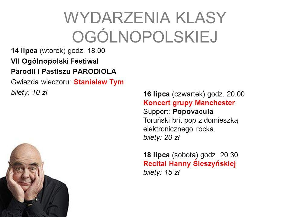 WYDARZENIA KLASY OGÓLNOPOLSKIEJ 14 lipca (wtorek) godz. 18.00 VII Ogólnopolski Festiwal Parodii i Pastiszu PARODIOLA Gwiazda wieczoru: Stanisław Tym b