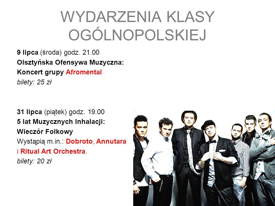 WYDARZENIA KLASY OGÓLNOPOLSKIEJ 9 lipca (środa) godz. 21.00 Olsztyńska Ofensywa Muzyczna: Koncert grupy Afromental bilety: 25 zł 31 lipca (piątek) god