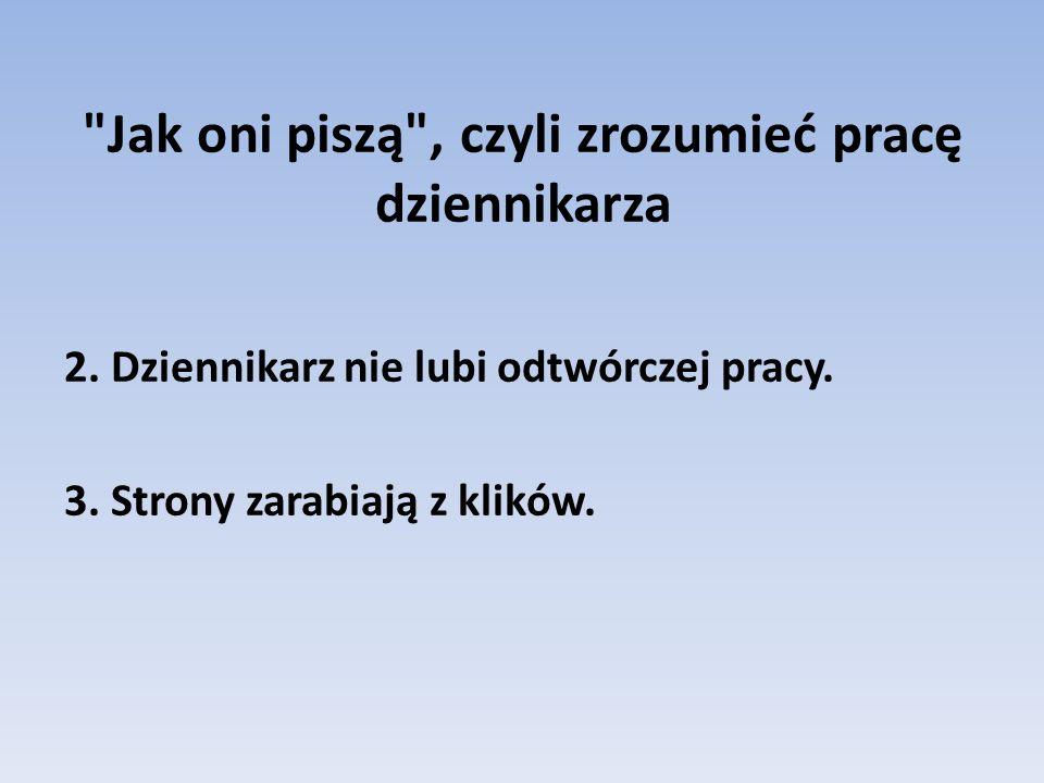 Jak oni piszą , czyli zrozumieć pracę dziennikarza 2.