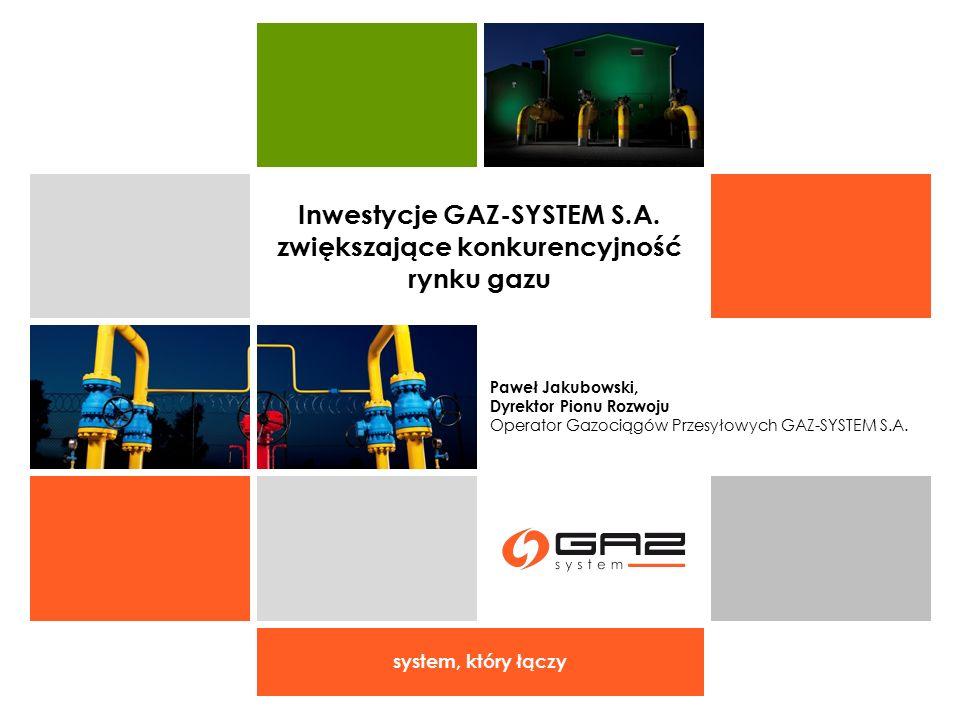 system, który łączy Paweł Jakubowski, Dyrektor Pionu Rozwoju Operator Gazociągów Przesyłowych GAZ-SYSTEM S.A. Inwestycje GAZ-SYSTEM S.A. zwiększające