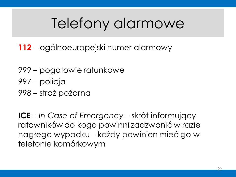 Telefony alarmowe 112 – ogólnoeuropejski numer alarmowy 999 – pogotowie ratunkowe 997 – policja 998 – straż pożarna ICE – In Case of Emergency – skrót